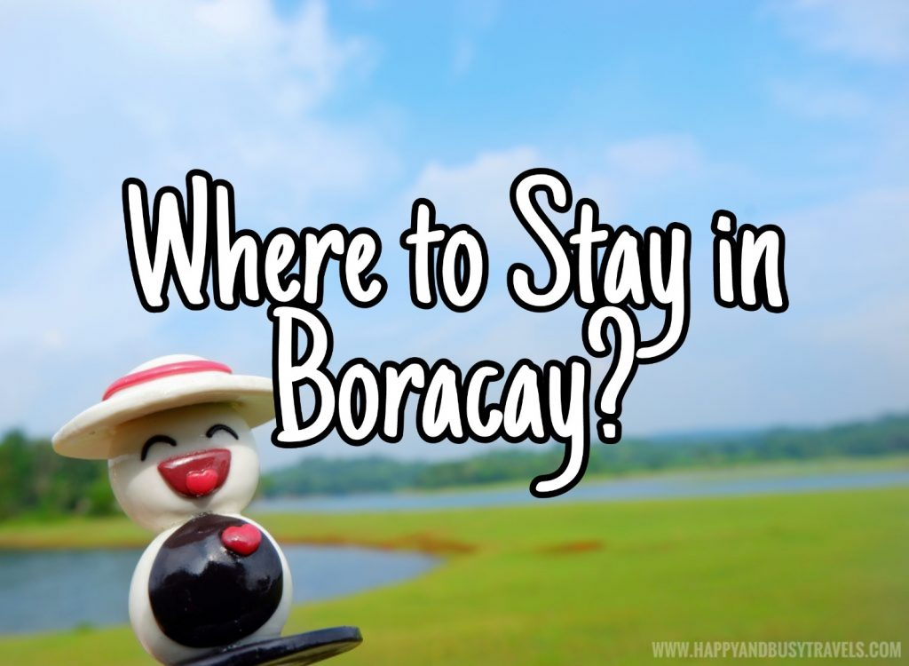Where to stay in Boracay? Happy and Busy Travels Tips