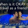 When is it okay to travel as a friend - Happy and Busy Travels Nonis Resort Alitagtag BAtangas